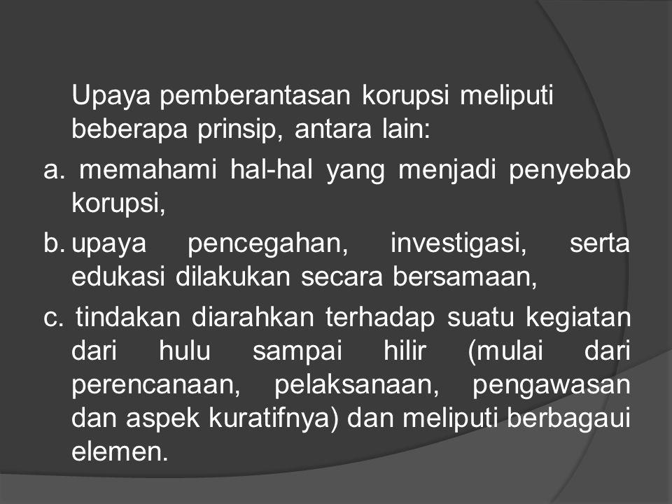Upaya pemberantasan korupsi meliputi beberapa prinsip, antara lain: