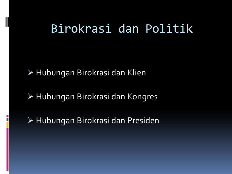 Birokrasi dan Politik Hubungan Birokrasi dan Klien