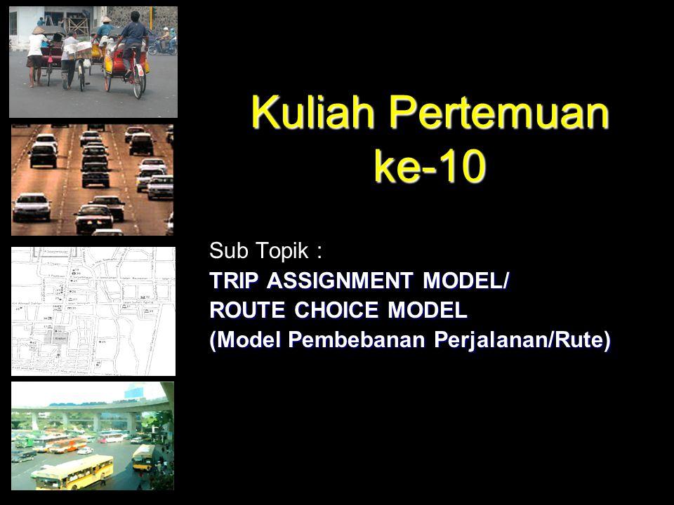 Kuliah Pertemuan ke-10 Sub Topik : TRIP ASSIGNMENT MODEL/