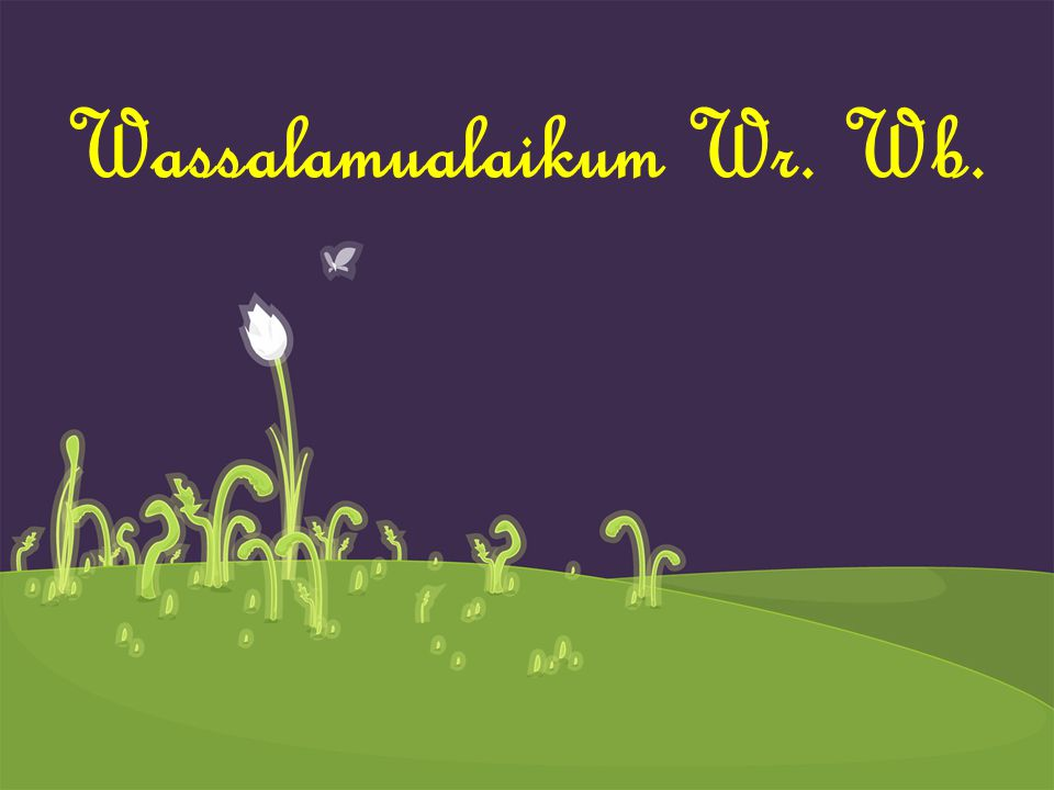 Wassalamualaikum Wr. Wb.