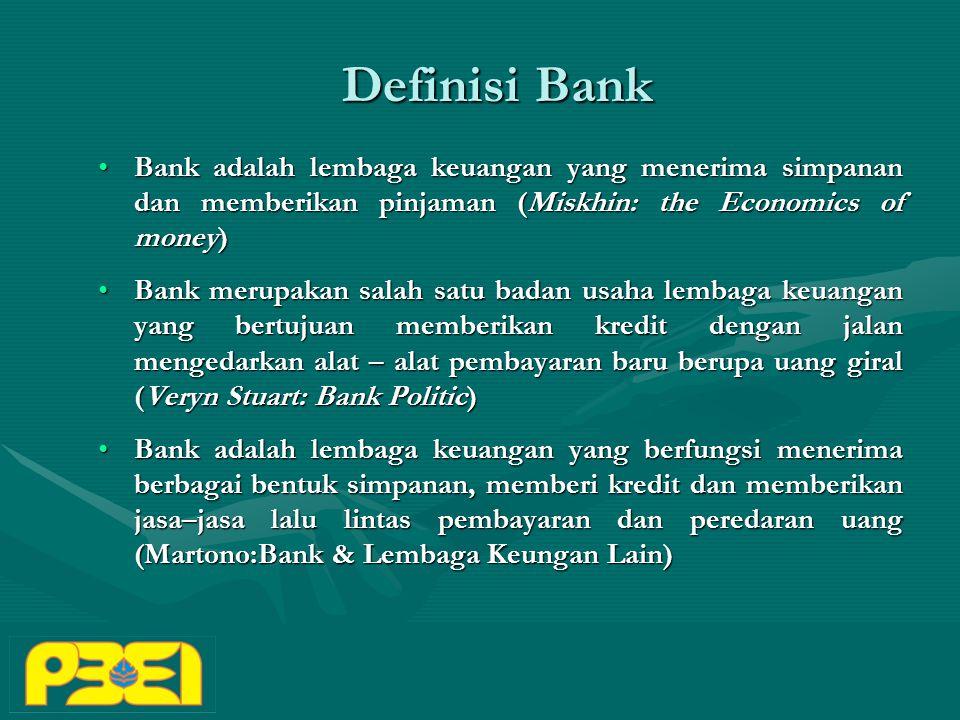 Definisi Bank Bank adalah lembaga keuangan yang menerima simpanan dan memberikan pinjaman (Miskhin: the Economics of money)