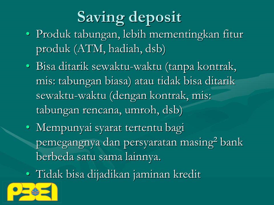 Saving deposit Produk tabungan, lebih mementingkan fitur produk (ATM, hadiah, dsb)