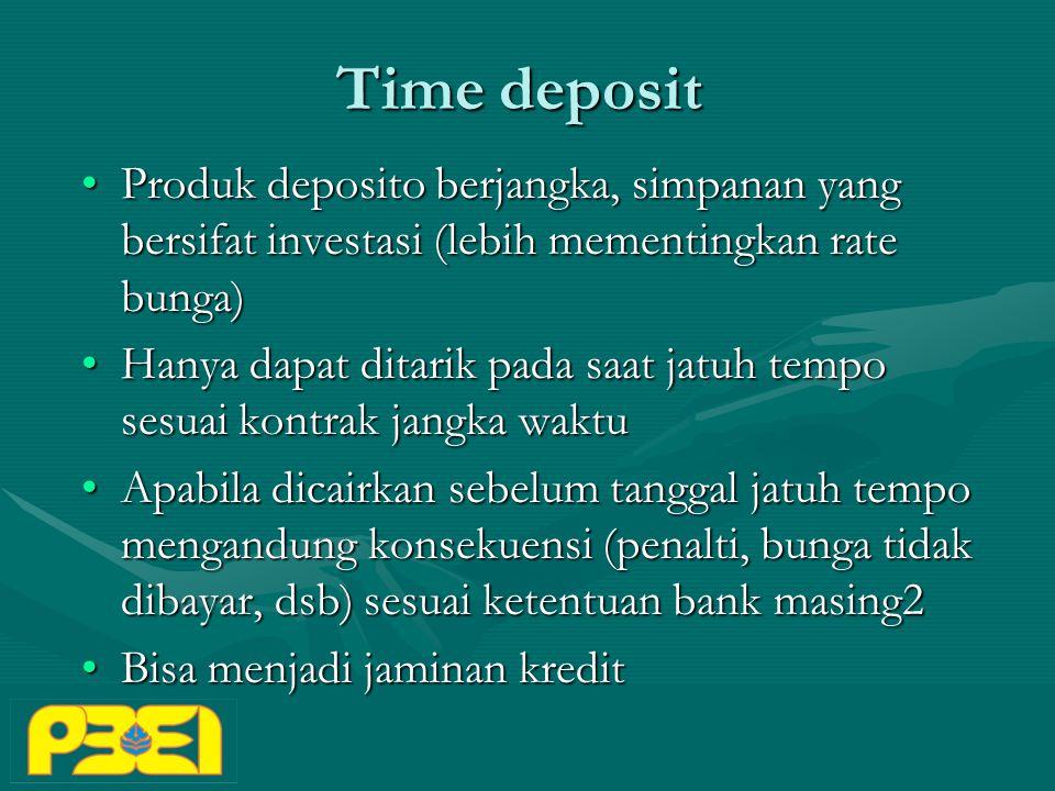 Time deposit Produk deposito berjangka, simpanan yang bersifat investasi (lebih mementingkan rate bunga)