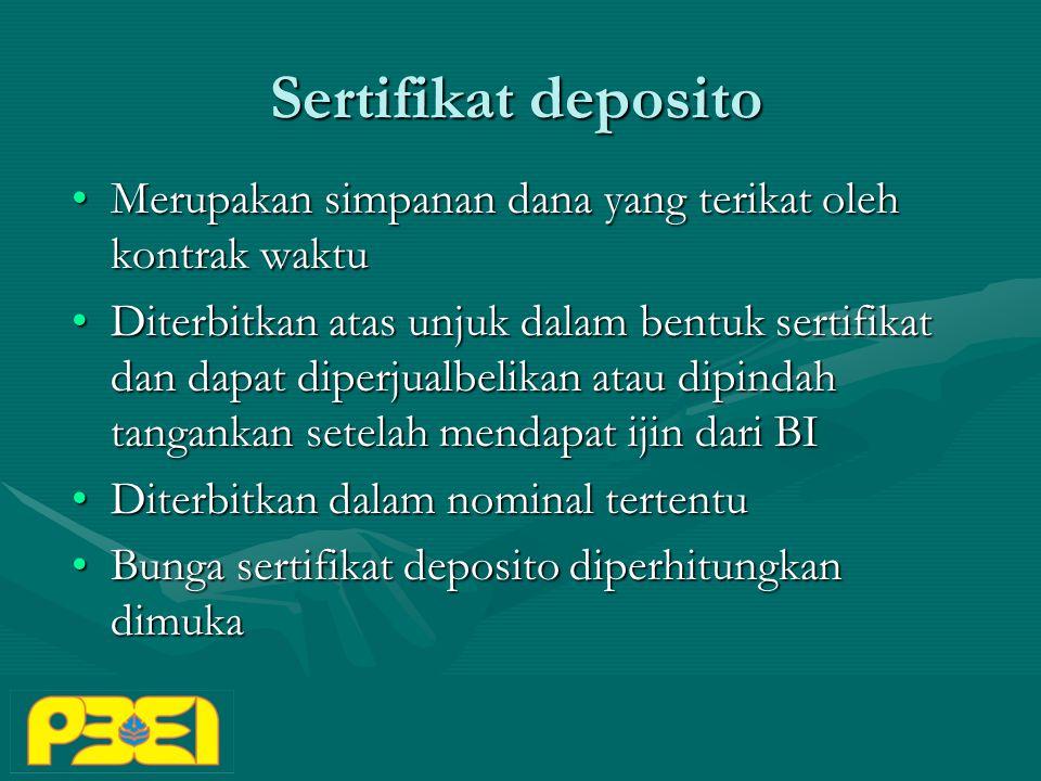 Sertifikat deposito Merupakan simpanan dana yang terikat oleh kontrak waktu.