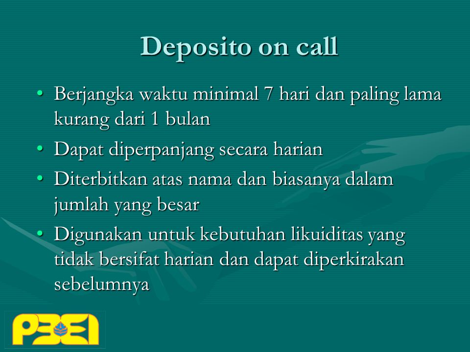 Deposito on call Berjangka waktu minimal 7 hari dan paling lama kurang dari 1 bulan. Dapat diperpanjang secara harian.