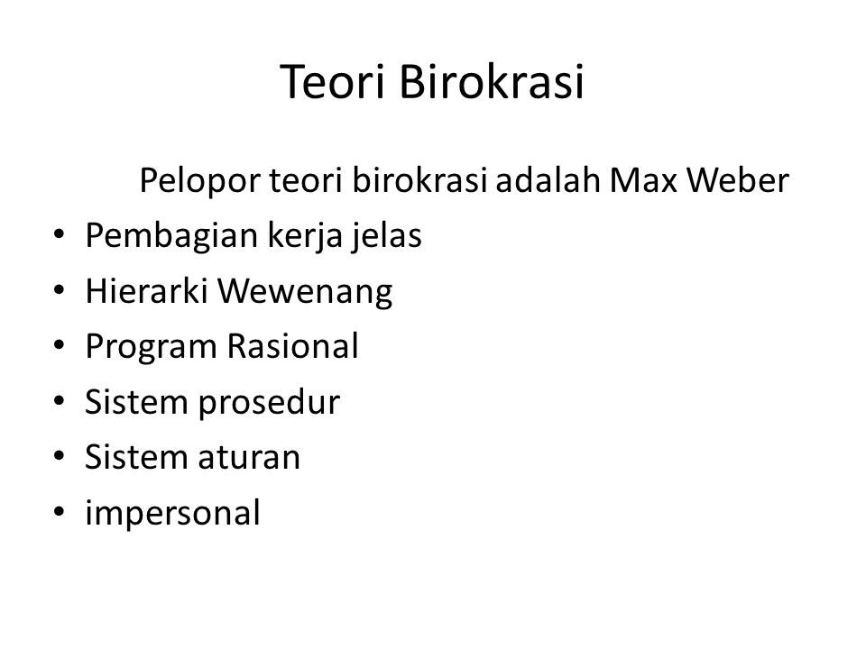 Teori Birokrasi Pelopor teori birokrasi adalah Max Weber
