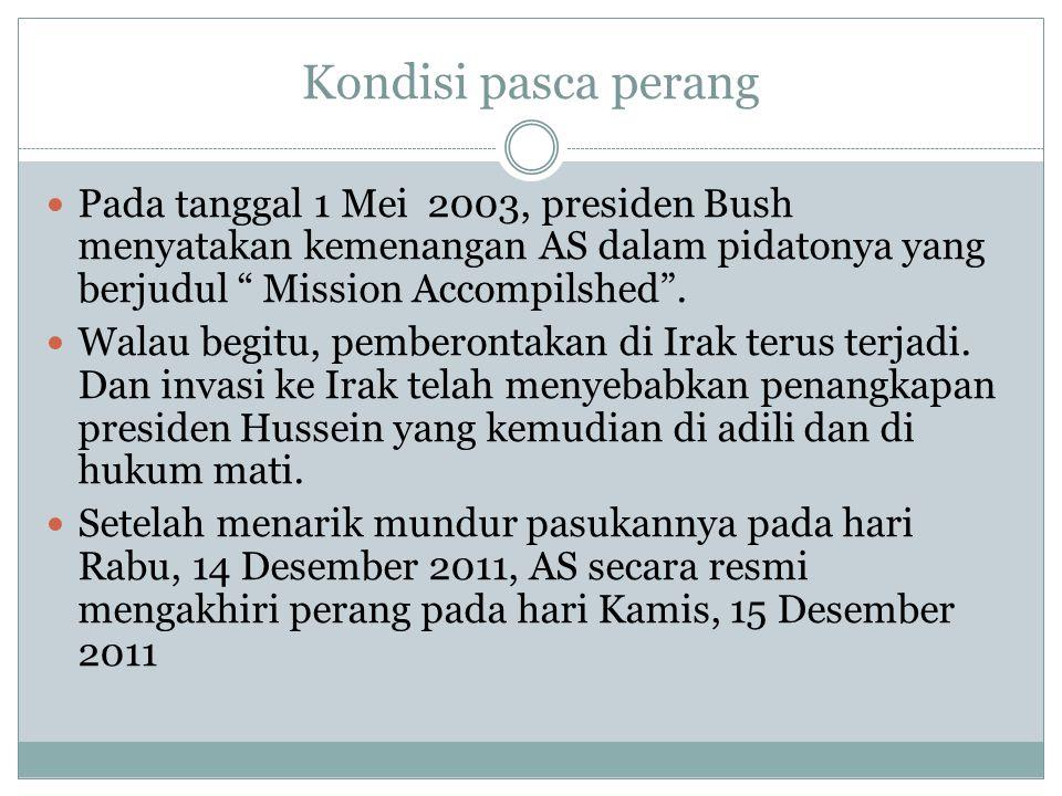 Kondisi pasca perang Pada tanggal 1 Mei 2003, presiden Bush menyatakan kemenangan AS dalam pidatonya yang berjudul Mission Accompilshed .