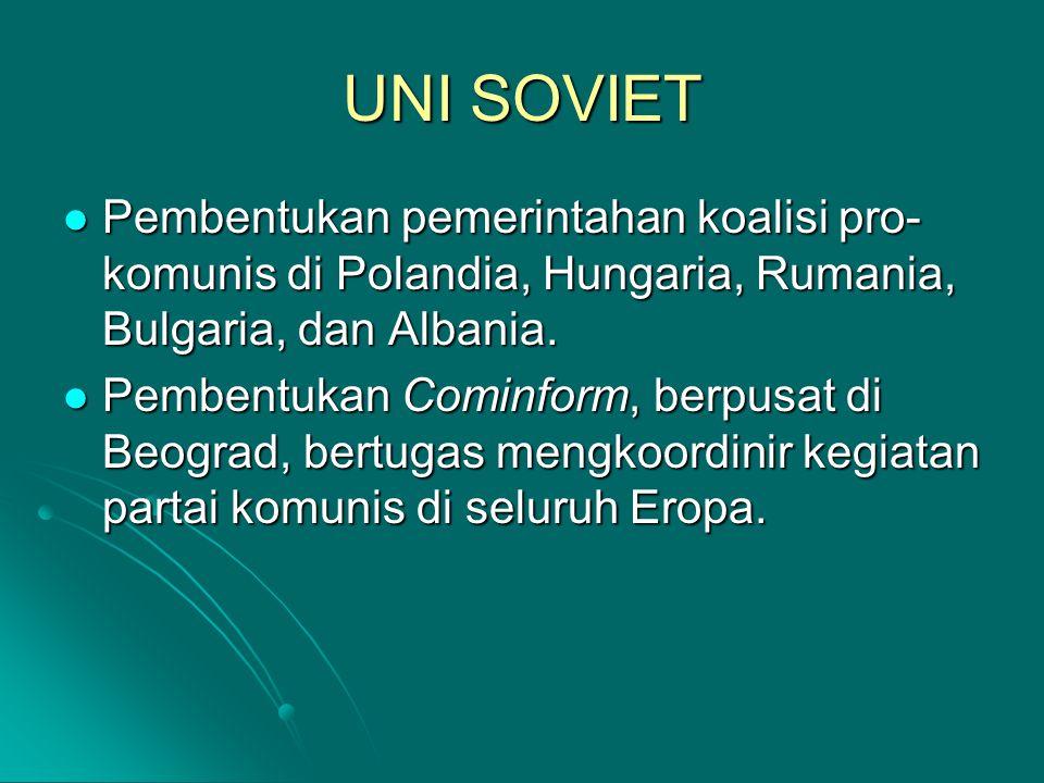 UNI SOVIET Pembentukan pemerintahan koalisi pro-komunis di Polandia, Hungaria, Rumania, Bulgaria, dan Albania.