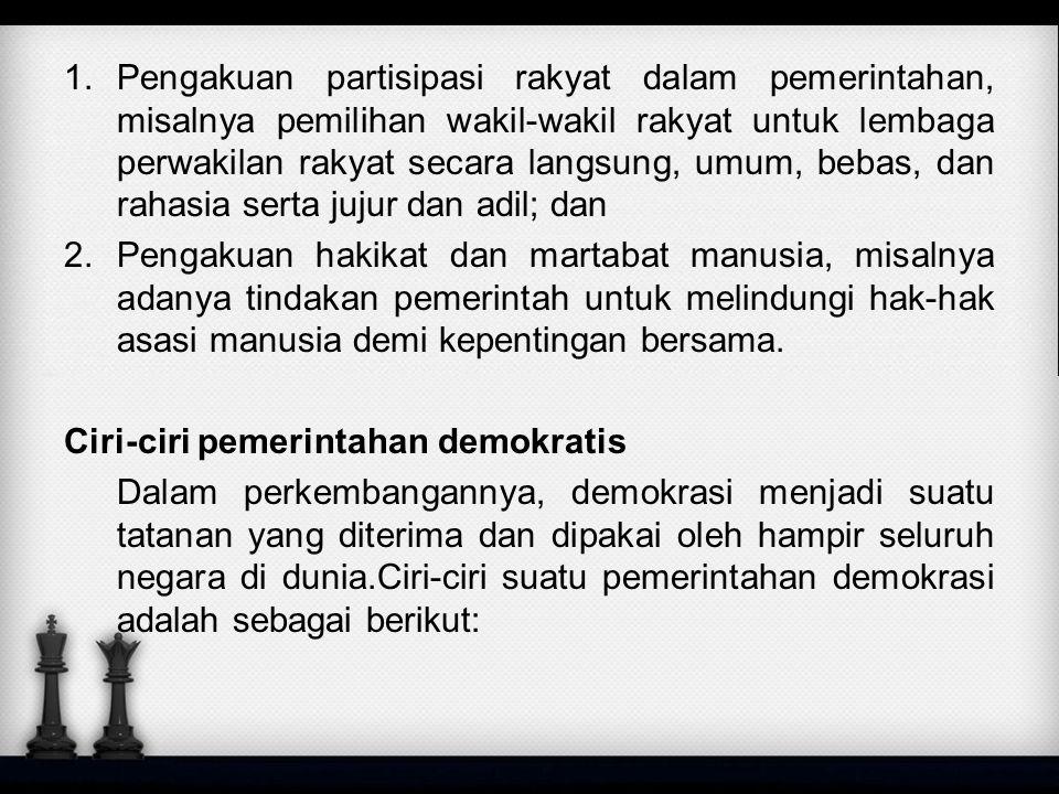 Pengakuan partisipasi rakyat dalam pemerintahan, misalnya pemilihan wakil-wakil rakyat untuk lembaga perwakilan rakyat secara langsung, umum, bebas, dan rahasia serta jujur dan adil; dan