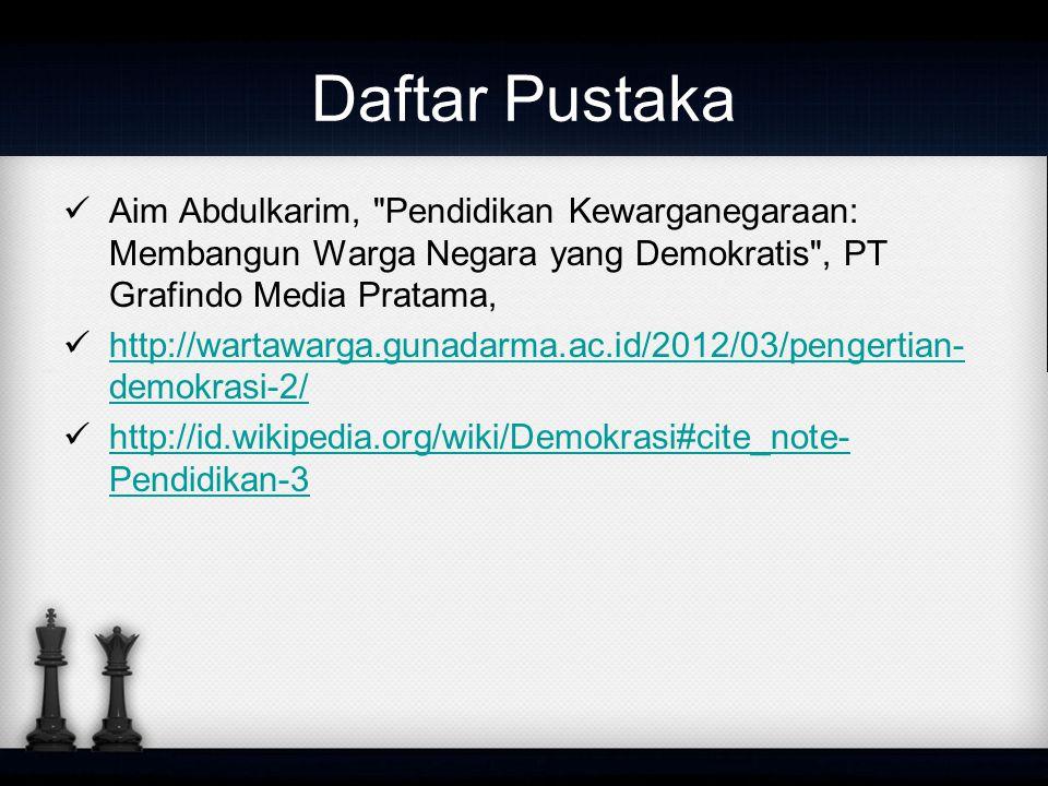 Daftar Pustaka Aim Abdulkarim, Pendidikan Kewarganegaraan: Membangun Warga Negara yang Demokratis , PT Grafindo Media Pratama,