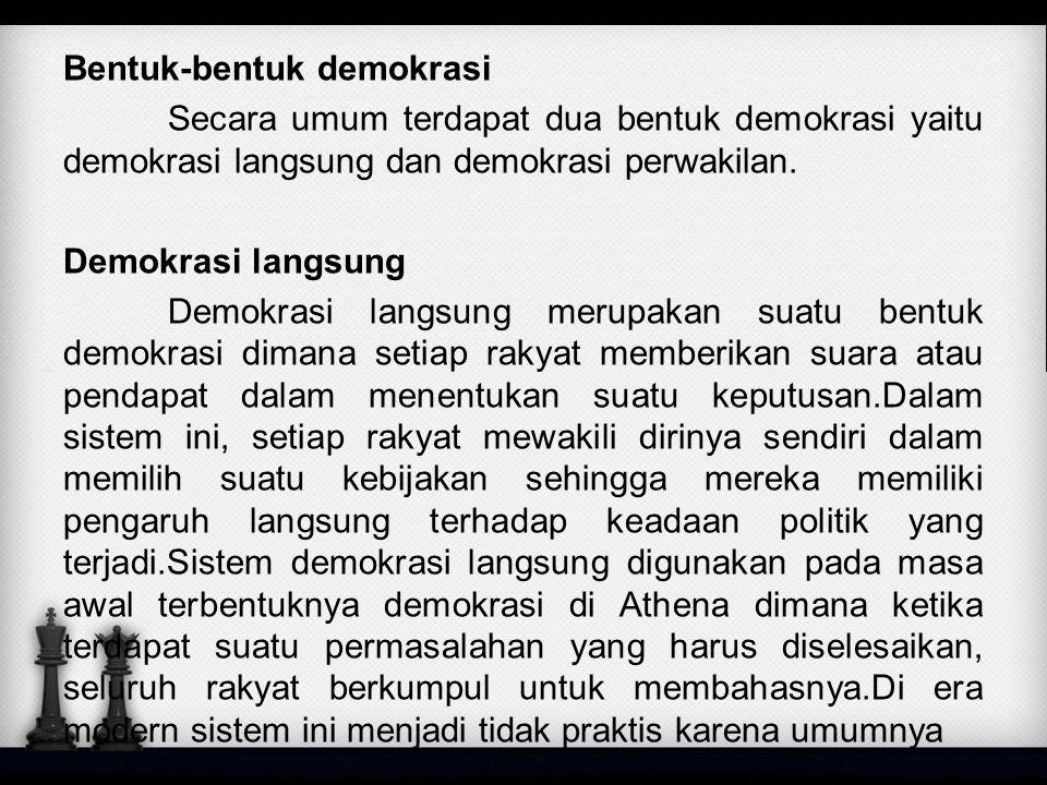 Bentuk-bentuk demokrasi Secara umum terdapat dua bentuk demokrasi yaitu demokrasi langsung dan demokrasi perwakilan.