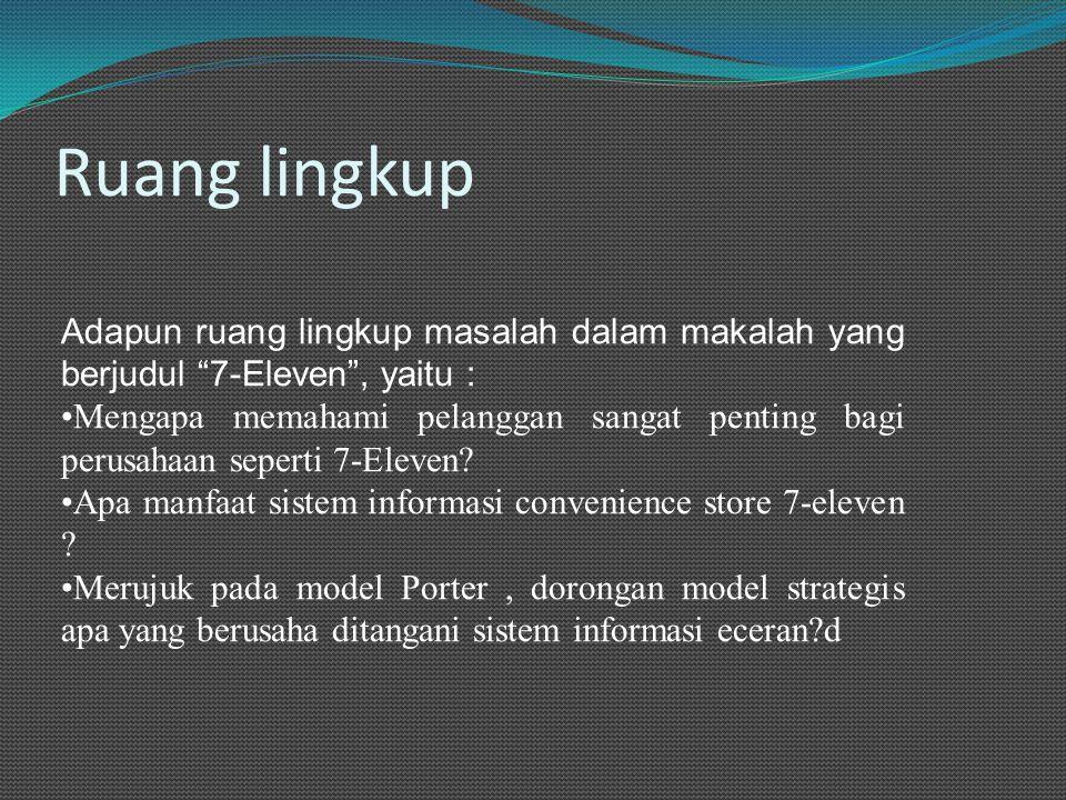 Ruang lingkup Adapun ruang lingkup masalah dalam makalah yang berjudul 7-Eleven , yaitu :