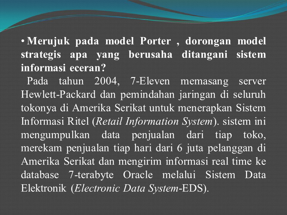 Merujuk pada model Porter , dorongan model strategis apa yang berusaha ditangani sistem informasi eceran