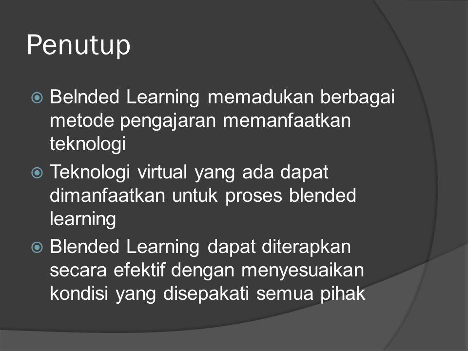 Penutup Belnded Learning memadukan berbagai metode pengajaran memanfaatkan teknologi.