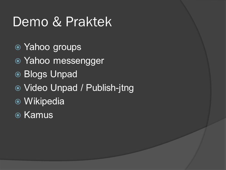 Demo & Praktek Yahoo groups Yahoo messengger Blogs Unpad