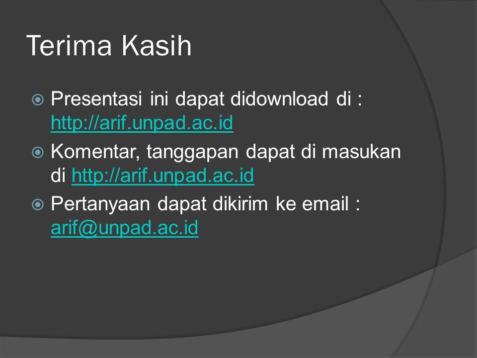 Terima Kasih Presentasi ini dapat didownload di : http://arif.unpad.ac.id. Komentar, tanggapan dapat di masukan di http://arif.unpad.ac.id.