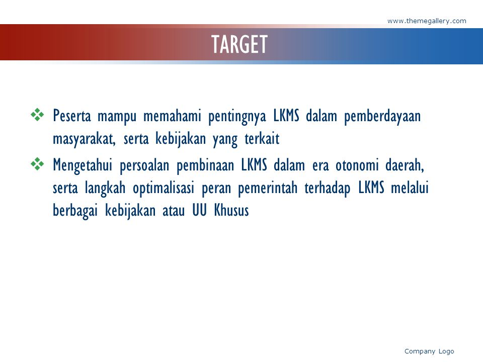 www.themegallery.com TARGET. Peserta mampu memahami pentingnya LKMS dalam pemberdayaan masyarakat, serta kebijakan yang terkait.