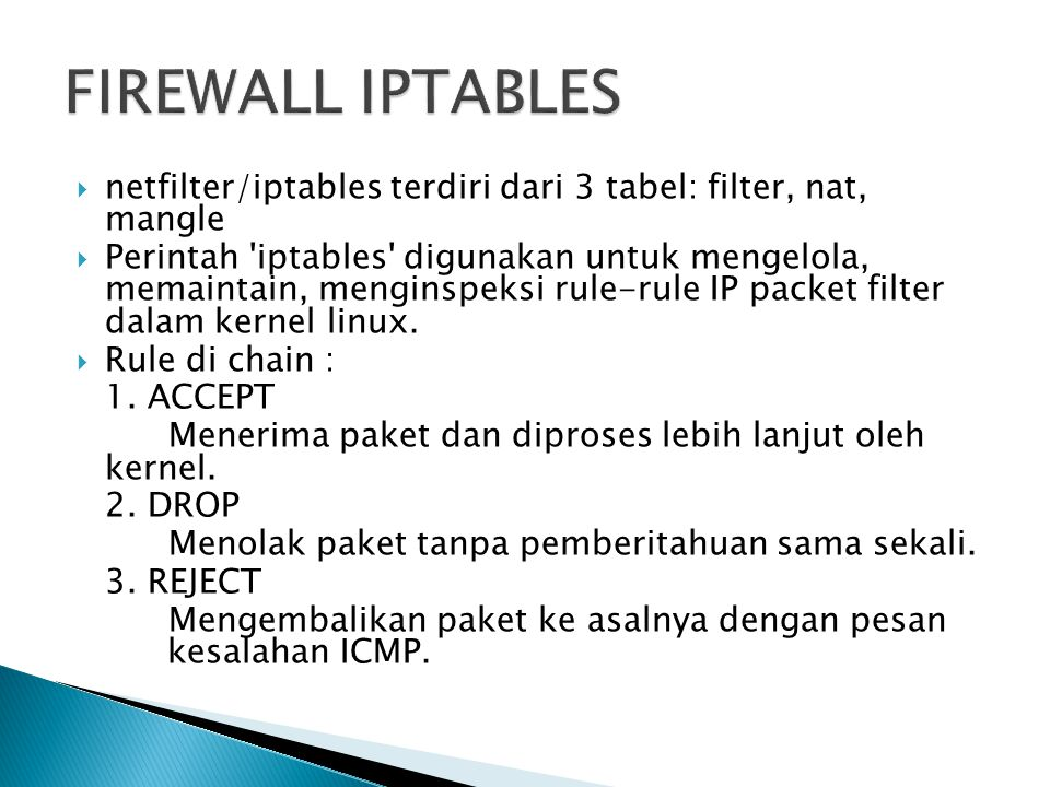 FIREWALL IPTABLES netfilter/iptables terdiri dari 3 tabel: filter, nat, mangle.