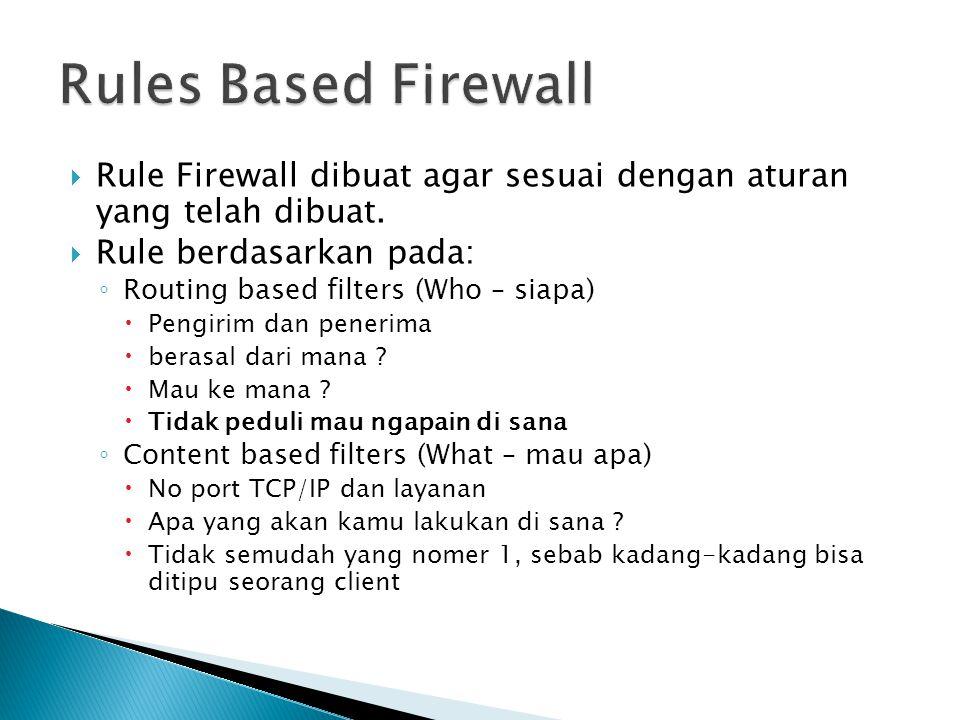 Rules Based Firewall Rule Firewall dibuat agar sesuai dengan aturan yang telah dibuat. Rule berdasarkan pada: