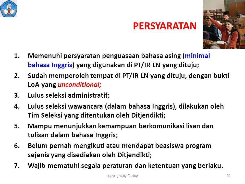 PERSYARATAN Memenuhi persyaratan penguasaan bahasa asing (minimal bahasa Inggris) yang digunakan di PT/IR LN yang dituju;