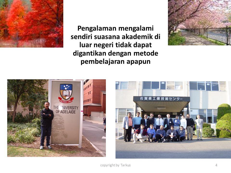 Pengalaman mengalami sendiri suasana akademik di luar negeri tidak dapat digantikan dengan metode pembelajaran apapun