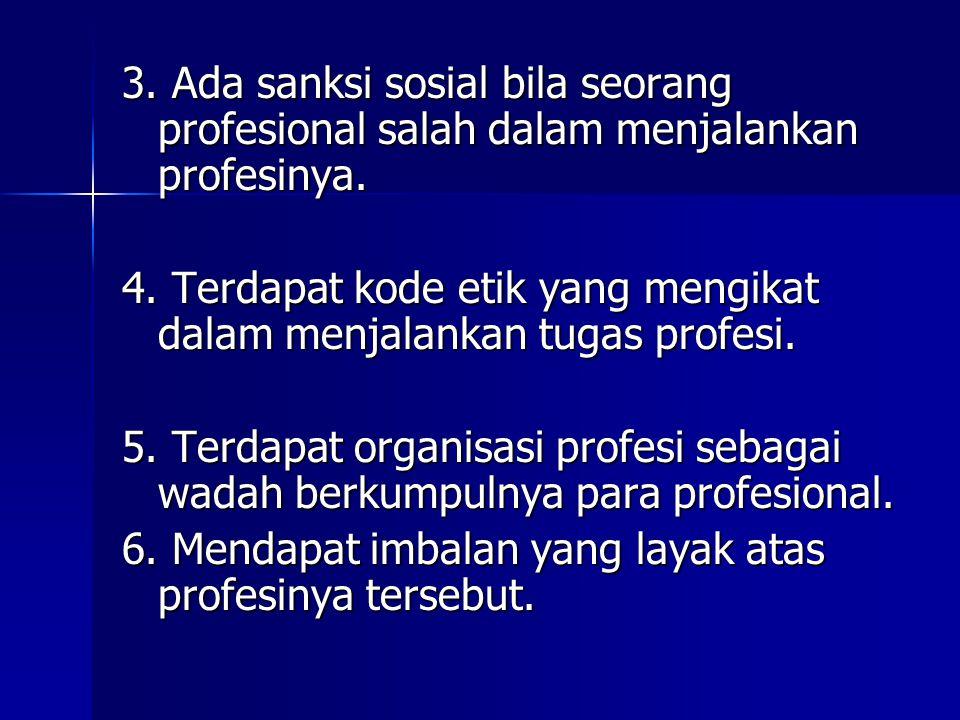 3. Ada sanksi sosial bila seorang profesional salah dalam menjalankan profesinya.