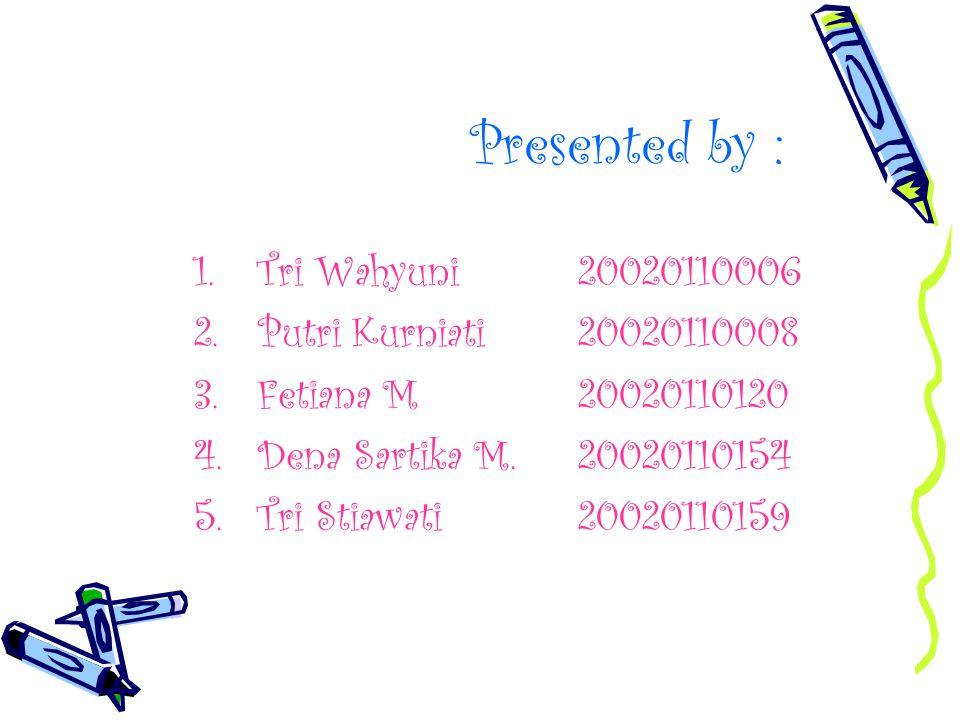 Presented by : Tri Wahyuni 20020110006 Putri Kurniati 20020110008