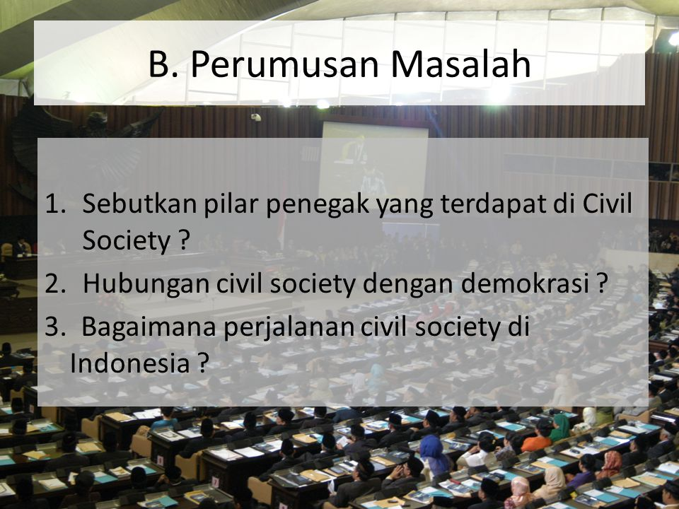 B. Perumusan Masalah Sebutkan pilar penegak yang terdapat di Civil Society Hubungan civil society dengan demokrasi