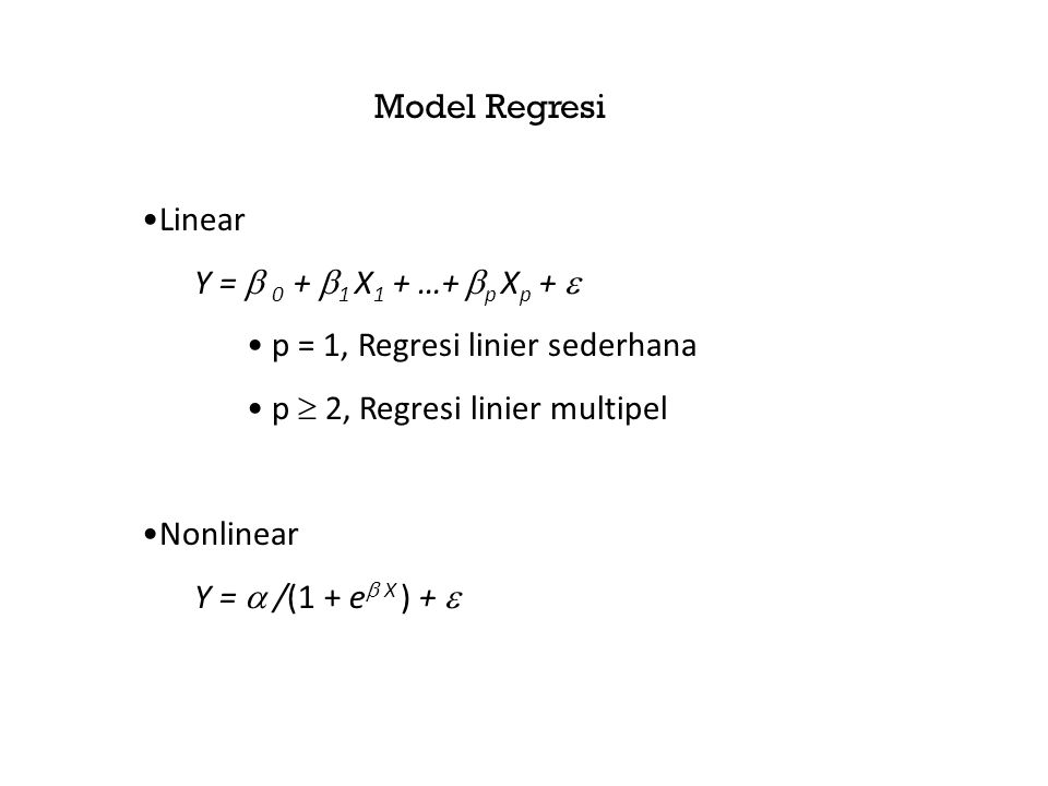 Model Regresi Linear. Y =  0 + 1 X1 + …+ p Xp +  p = 1, Regresi linier sederhana. p  2, Regresi linier multipel.