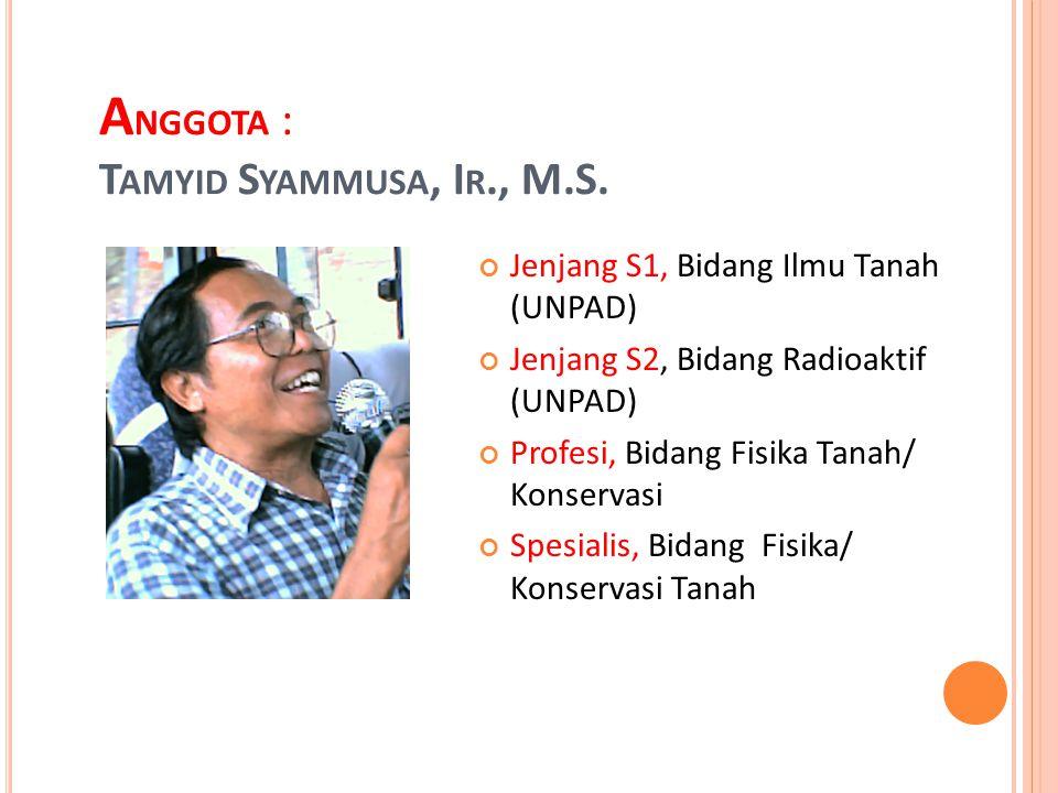 Anggota : Tamyid Syammusa, Ir., M.S.
