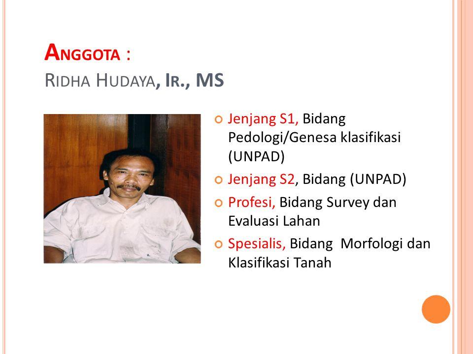 Anggota : Ridha Hudaya, Ir., MS