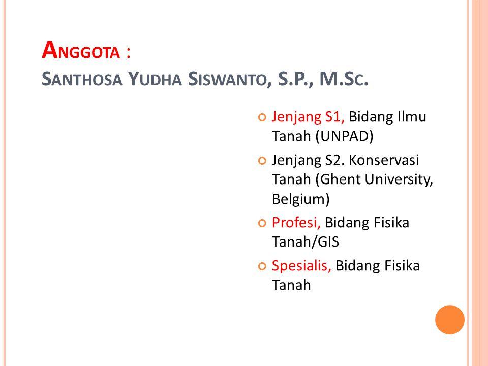 Anggota : Santhosa Yudha Siswanto, S.P., M.Sc.