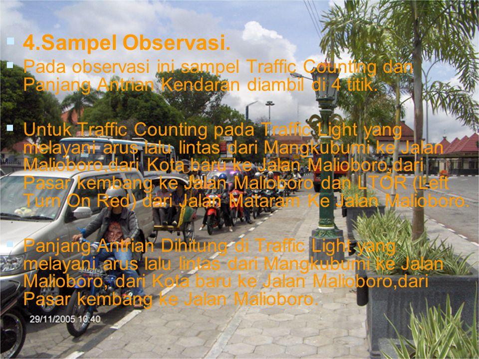 4.Sampel Observasi. Pada observasi ini sampel Traffic Counting dan Panjang Antrian Kendaran diambil di 4 titik.