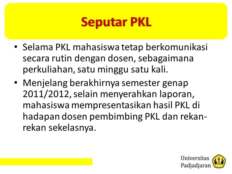 Seputar PKL Selama PKL mahasiswa tetap berkomunikasi secara rutin dengan dosen, sebagaimana perkuliahan, satu minggu satu kali.