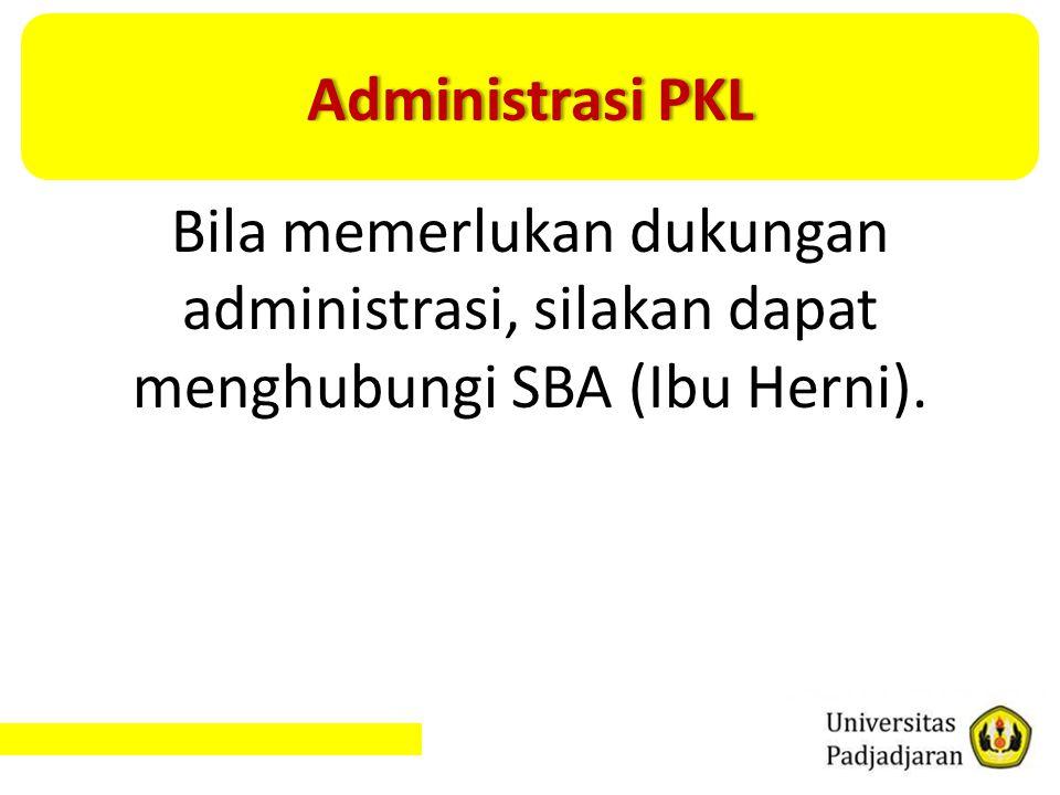Administrasi PKL Bila memerlukan dukungan administrasi, silakan dapat menghubungi SBA (Ibu Herni).