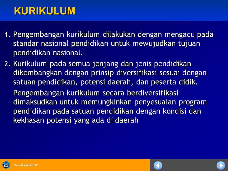 KURIKULUM Pengembangan kurikulum dilakukan dengan mengacu pada standar nasional pendidikan untuk mewujudkan tujuan pendidikan nasional.