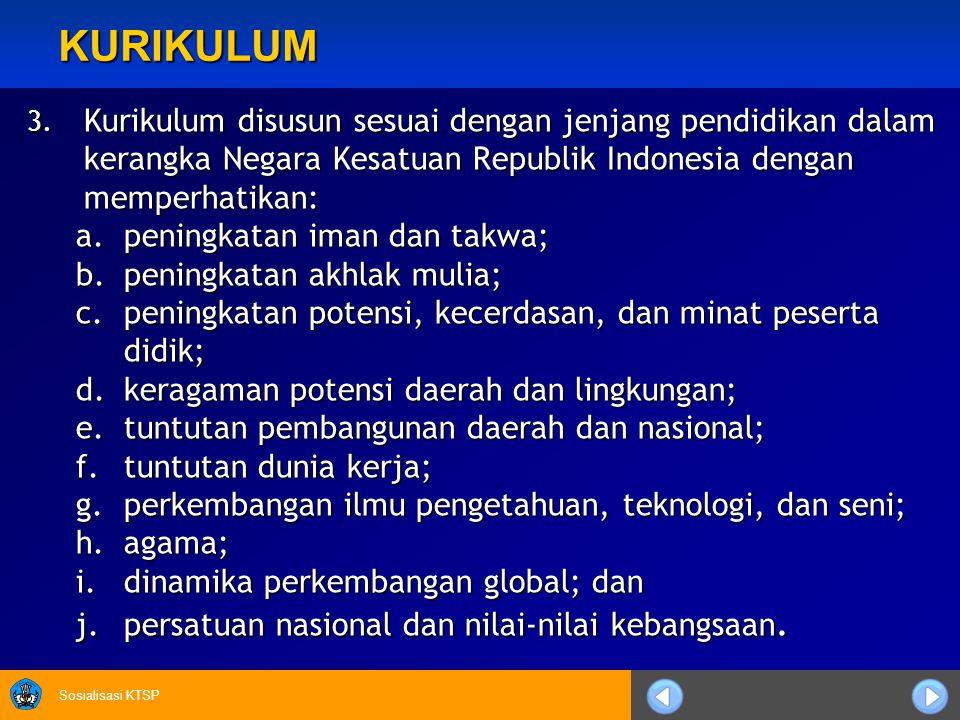 KURIKULUM Kurikulum disusun sesuai dengan jenjang pendidikan dalam kerangka Negara Kesatuan Republik Indonesia dengan memperhatikan: