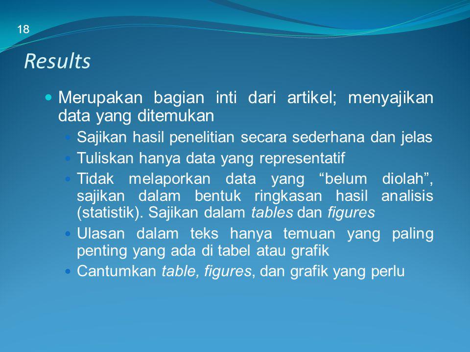 18 Results. Merupakan bagian inti dari artikel; menyajikan data yang ditemukan. Sajikan hasil penelitian secara sederhana dan jelas.