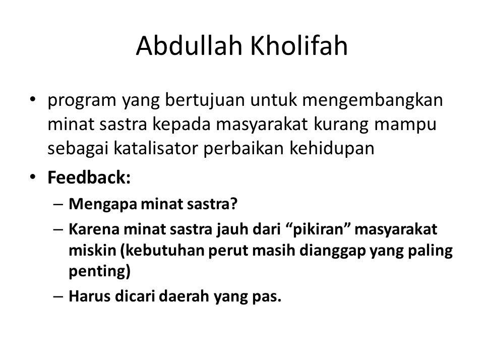 Abdullah Kholifah program yang bertujuan untuk mengembangkan minat sastra kepada masyarakat kurang mampu sebagai katalisator perbaikan kehidupan.
