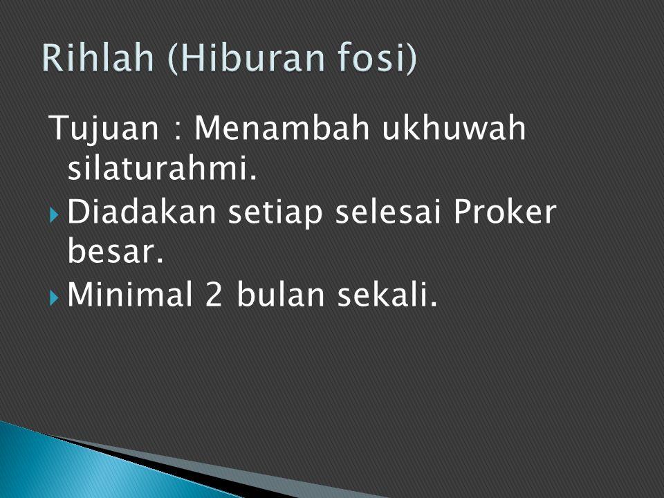 Rihlah (Hiburan fosi) Tujuan : Menambah ukhuwah silaturahmi.