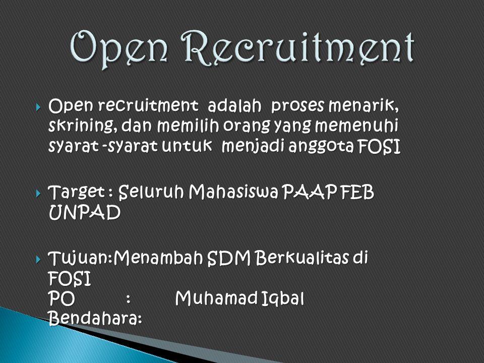 Open Recruitment Open recruitment adalah proses menarik, skrining, dan memilih orang yang memenuhi syarat -syarat untuk menjadi anggota FOSI.