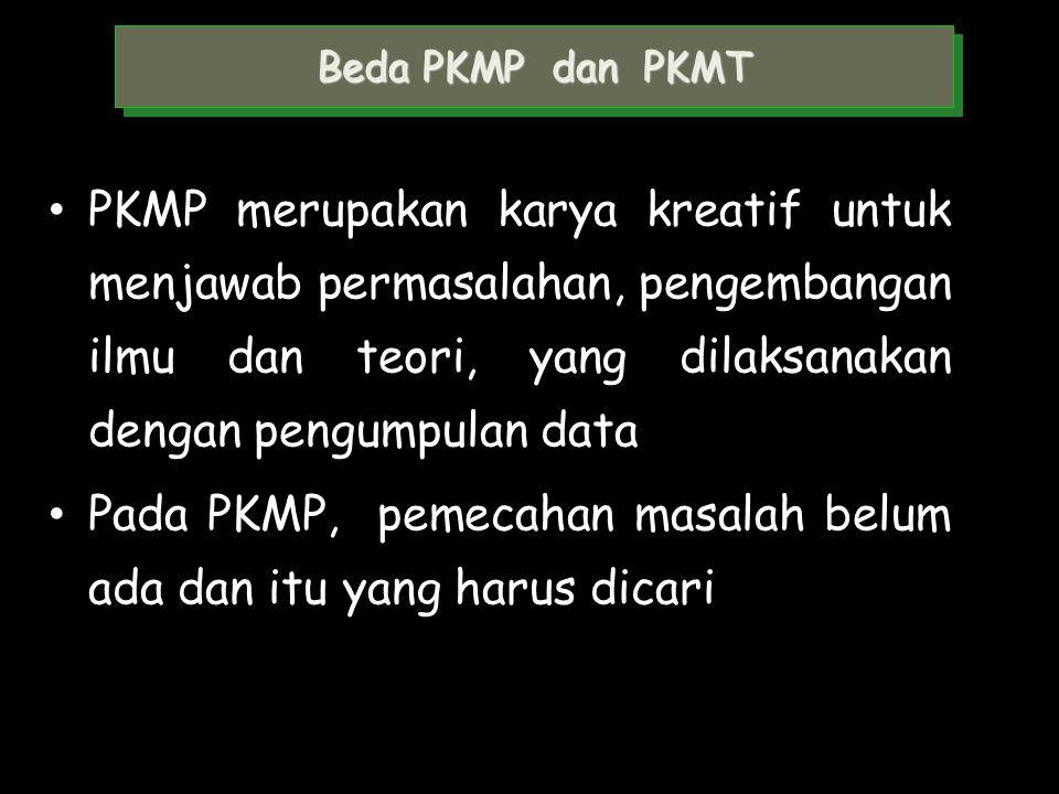 Pada PKMP, pemecahan masalah belum ada dan itu yang harus dicari
