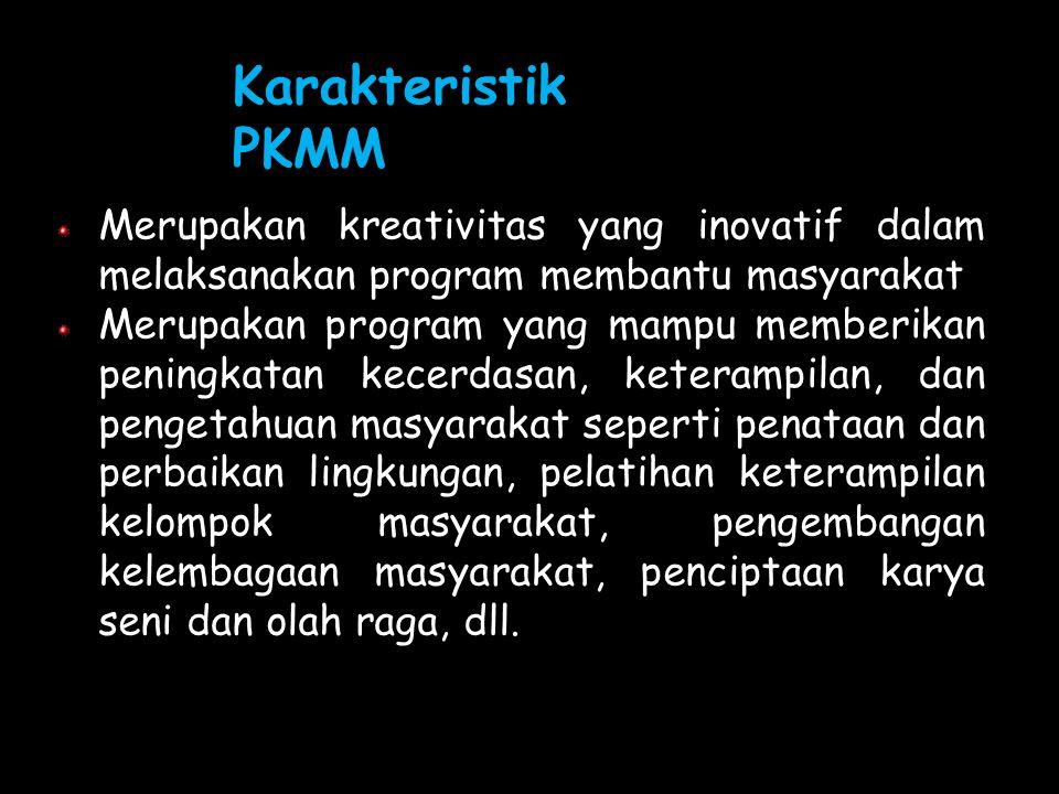 Karakteristik PKMM Merupakan kreativitas yang inovatif dalam melaksanakan program membantu masyarakat.