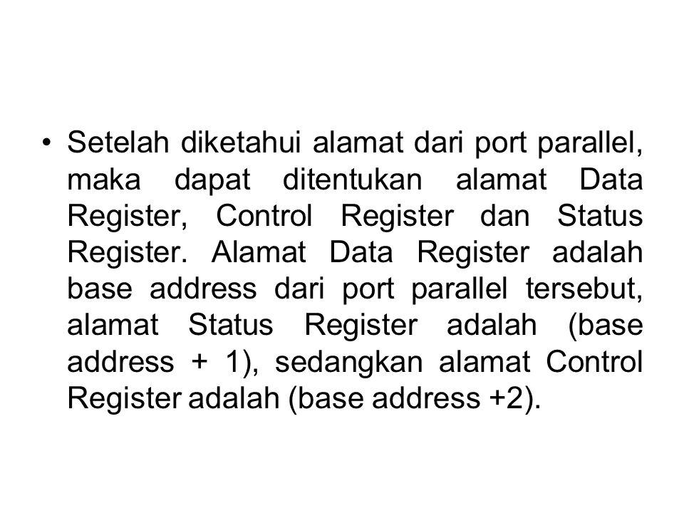 Setelah diketahui alamat dari port parallel, maka dapat ditentukan alamat Data Register, Control Register dan Status Register.