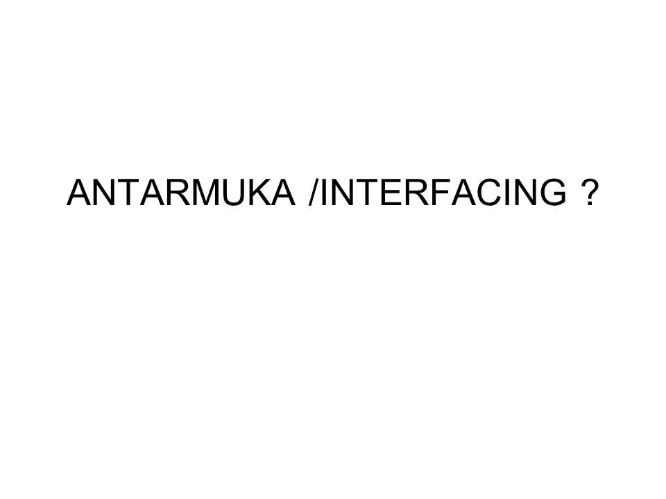 ANTARMUKA /INTERFACING