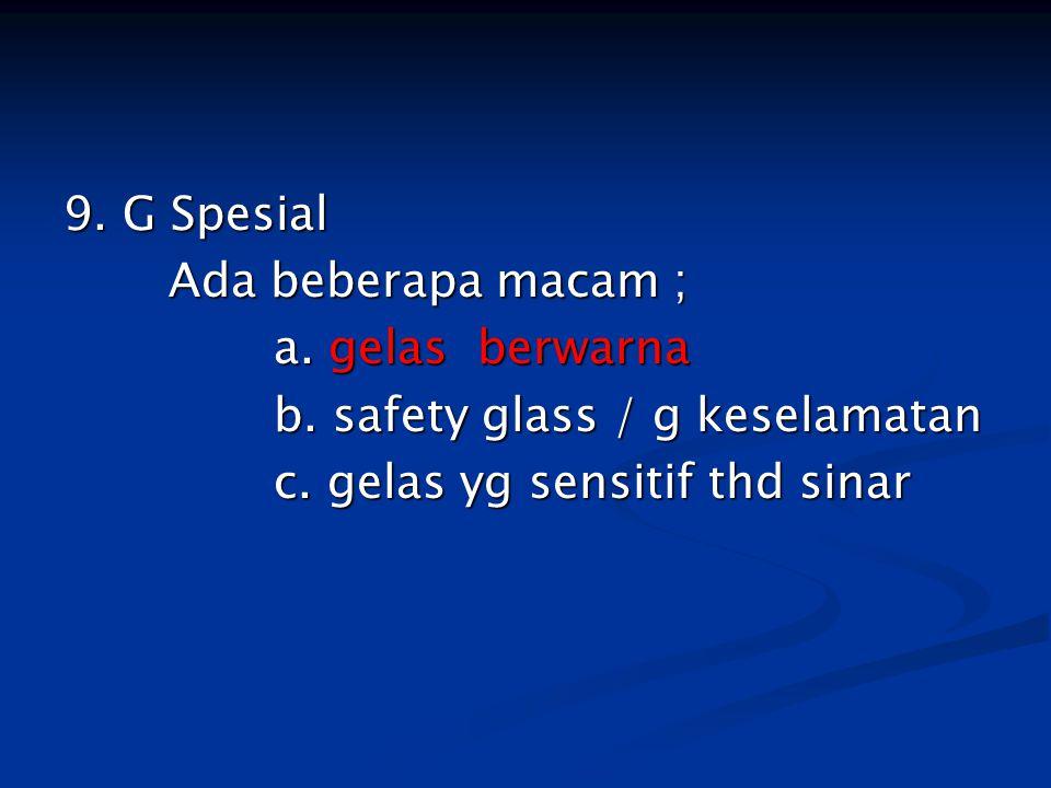 9. G Spesial Ada beberapa macam ; a. gelas berwarna.