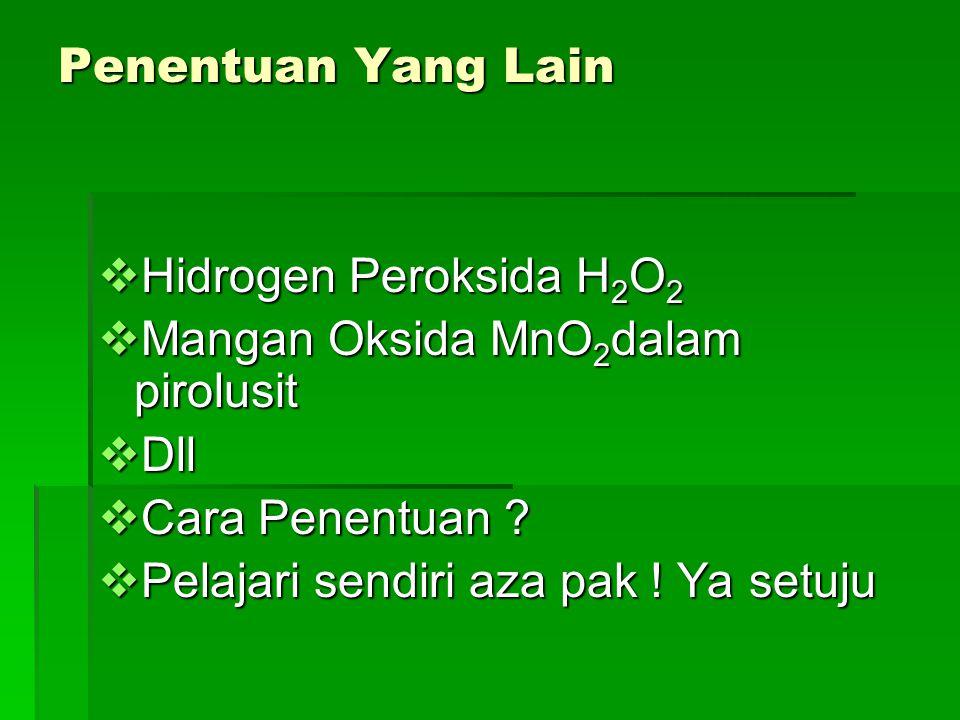 Penentuan Yang Lain Hidrogen Peroksida H2O2. Mangan Oksida MnO2dalam pirolusit. Dll. Cara Penentuan
