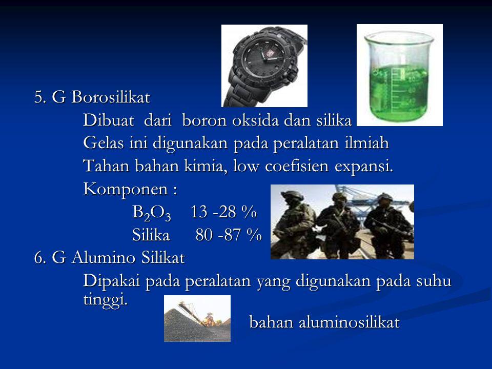 5. G Borosilikat Dibuat dari boron oksida dan silika. Gelas ini digunakan pada peralatan ilmiah.