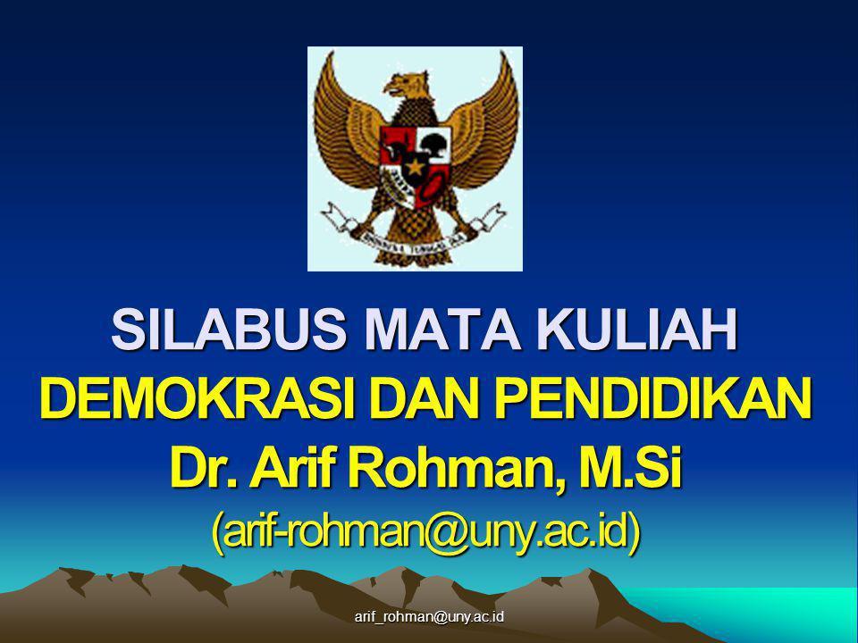SILABUS MATA KULIAH DEMOKRASI DAN PENDIDIKAN Dr. Arif Rohman, M