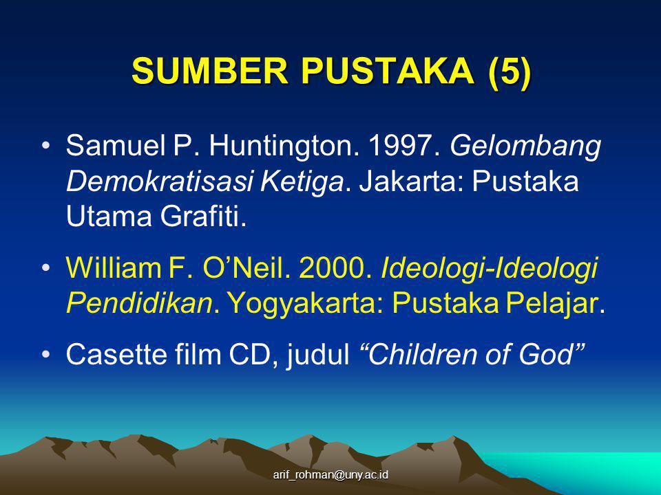 SUMBER PUSTAKA (5) Samuel P. Huntington. 1997. Gelombang Demokratisasi Ketiga. Jakarta: Pustaka Utama Grafiti.